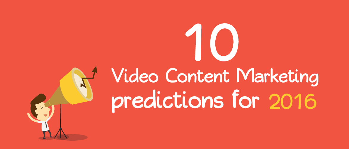 10 video content marketing predictions for 2016