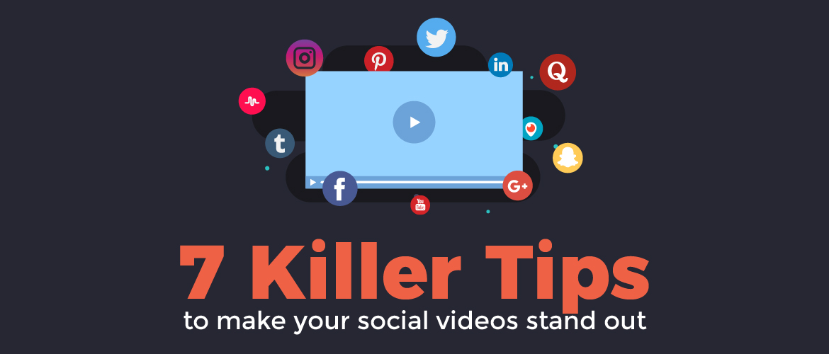 7 Killer tips to make your social videos stand out