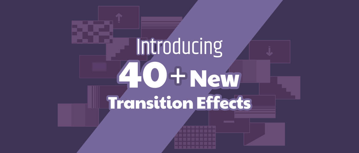 Introducing New Transition Effects