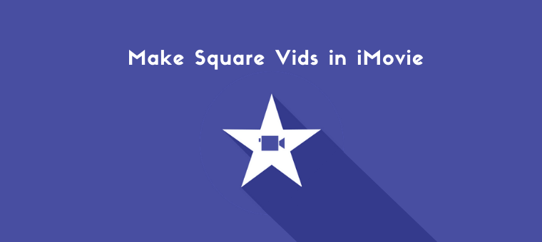 how to create a square video in imovie