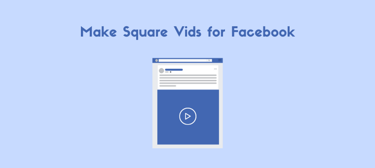 How to Create Square Videos for Facebook: 4 Best Free Ways