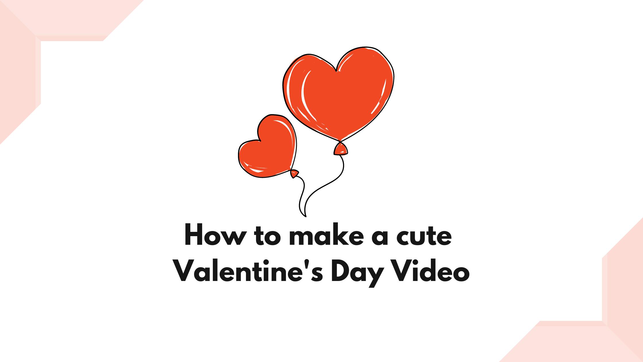 Make a valentine's day video