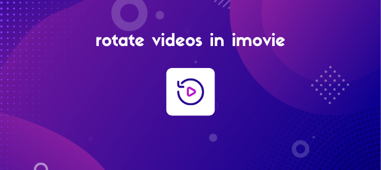 How to Rotate a Video in iMovie (Step by Step)