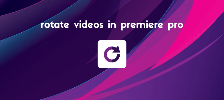 How to Rotate a Video in Premiere Pro (Step by Step)