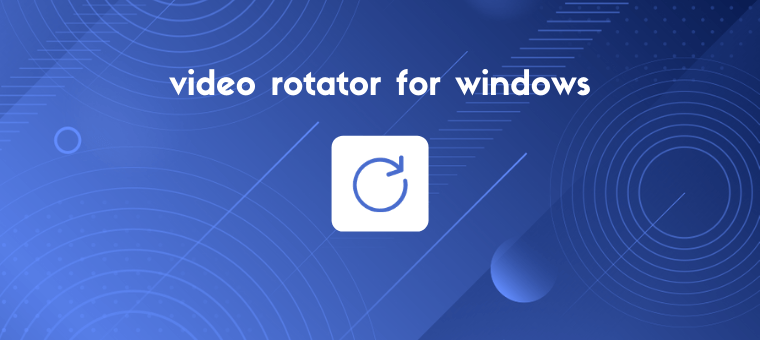 Video Rotator for Windows: Top 5 Software to Rotate/Flip Videos