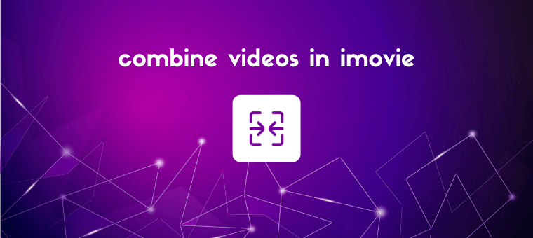 how to combine videos in imovie