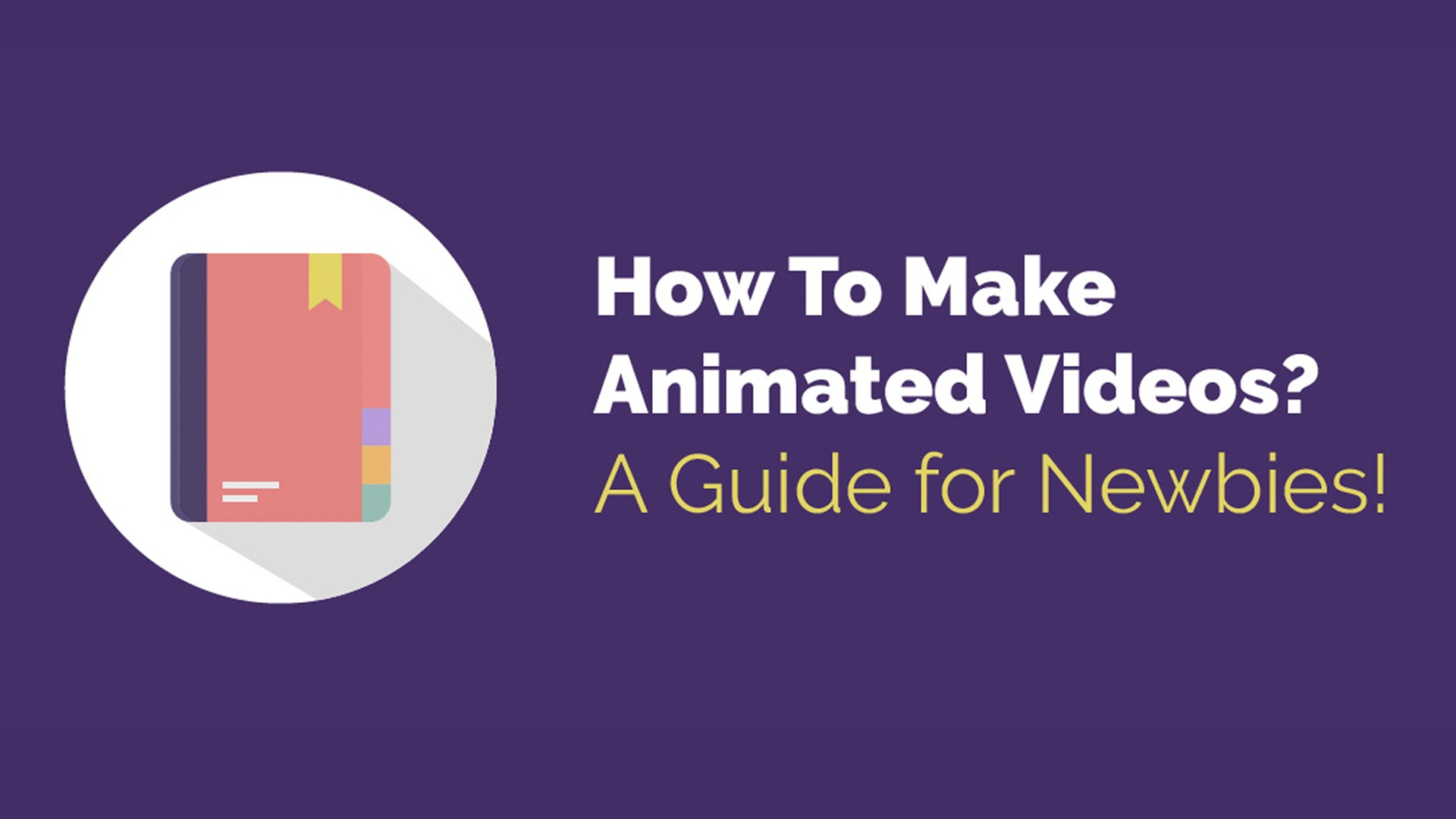 How To Make Animated Videos The Ultimate Guide For Newbies Video Making And Marketing Blog